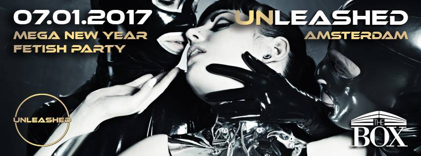 Previous Event – UNLEASHED Amsterdam – January 7th 2017 – New Year Fetish Rave